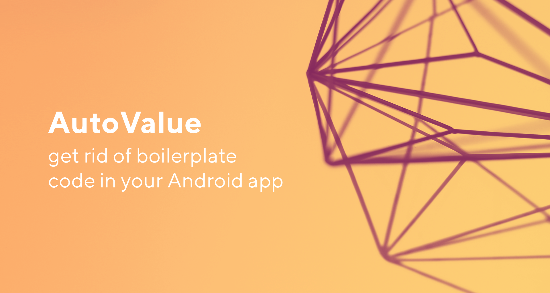 Autovalue - get rid of boilerplate code in your android app